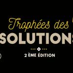 Les Trophées des solutions : 2ème édition