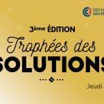 La 3e édition des Trophées des Solutions, c'est le 18 avril