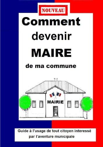 """""""Comment devenir maire de ma commune"""", le livre de chevet pour les maires et candidats"""