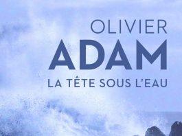 LA TETE SOUS L'EAU Olivier Adam